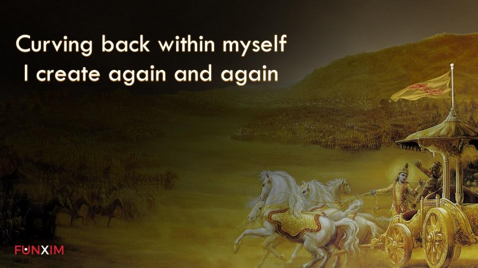 Curving back within myself I create again and again