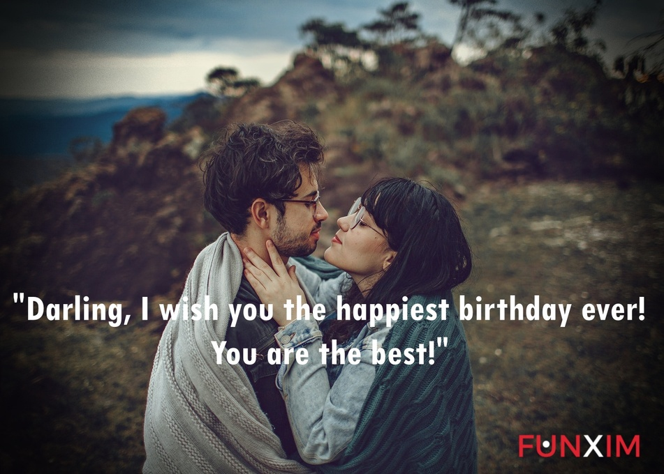 Darling, I wish you the happiest birthday ever! You are the best!