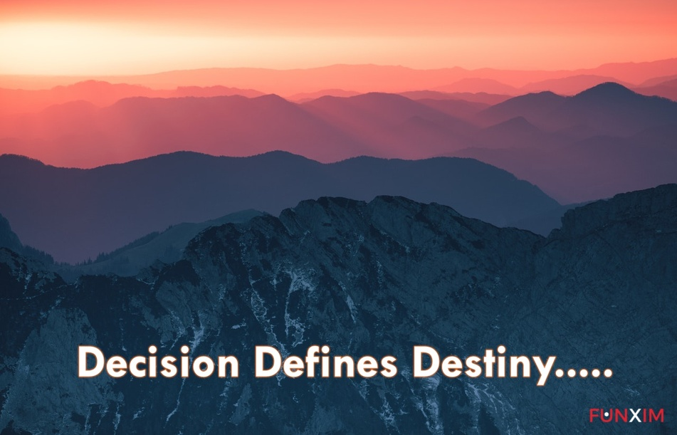 Decision defines destiny.