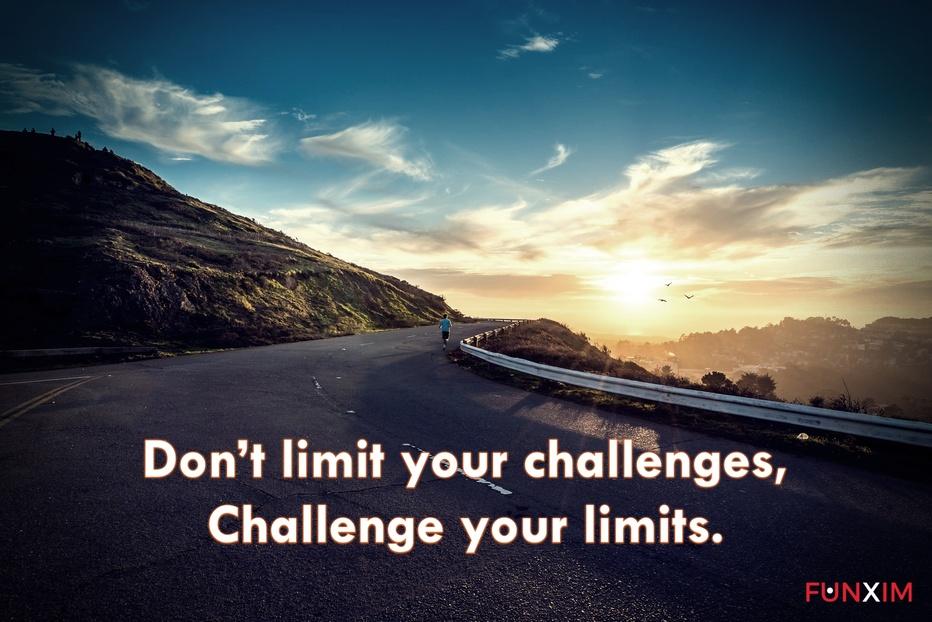 Don't limit your challenges, challenge your limits.