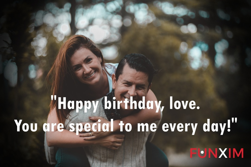 Happy birthday, love. You are special to me every day!