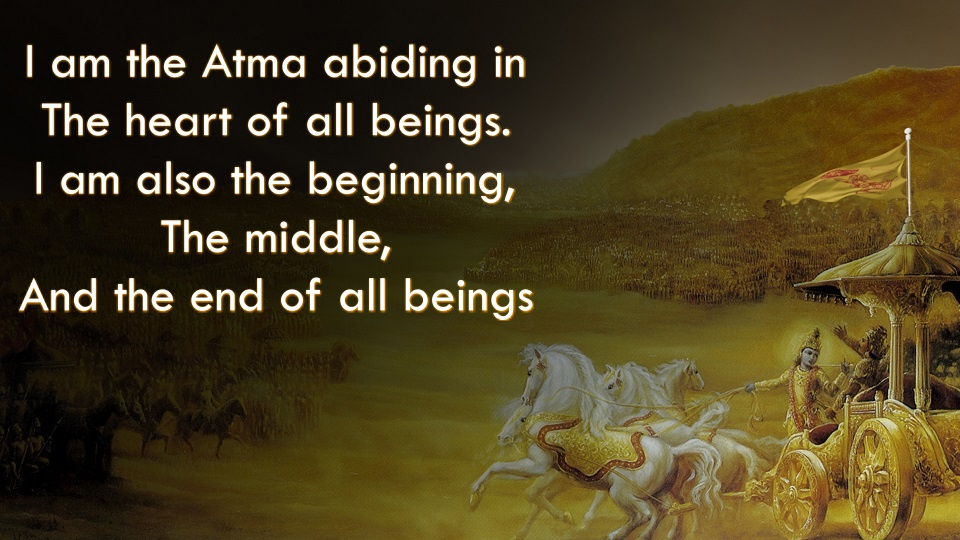I am the Atma abiding in the heart of all beings. I am also the beginning, the middle, and the end of all beings