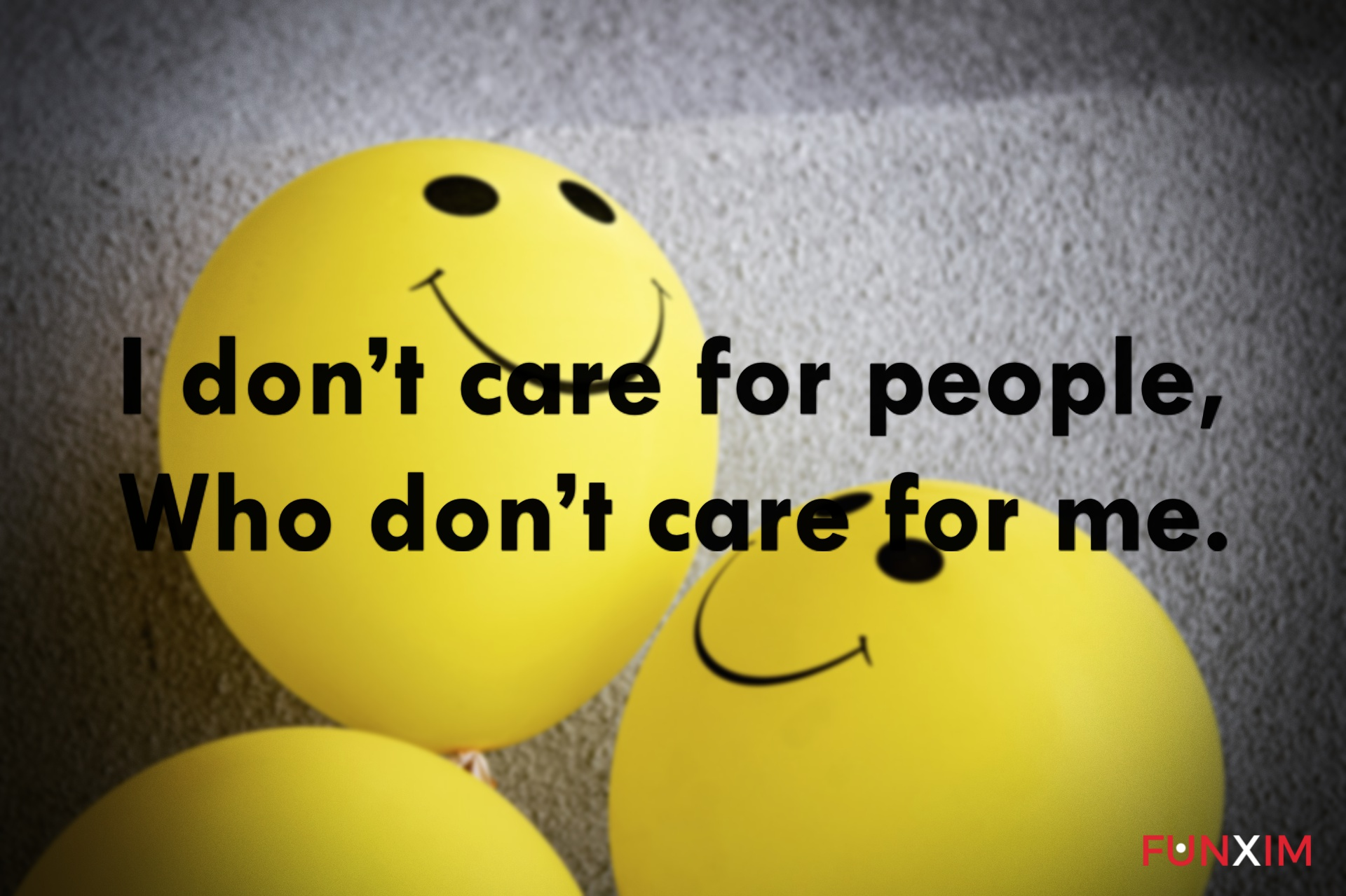 I don't care for people, who don't care for me.