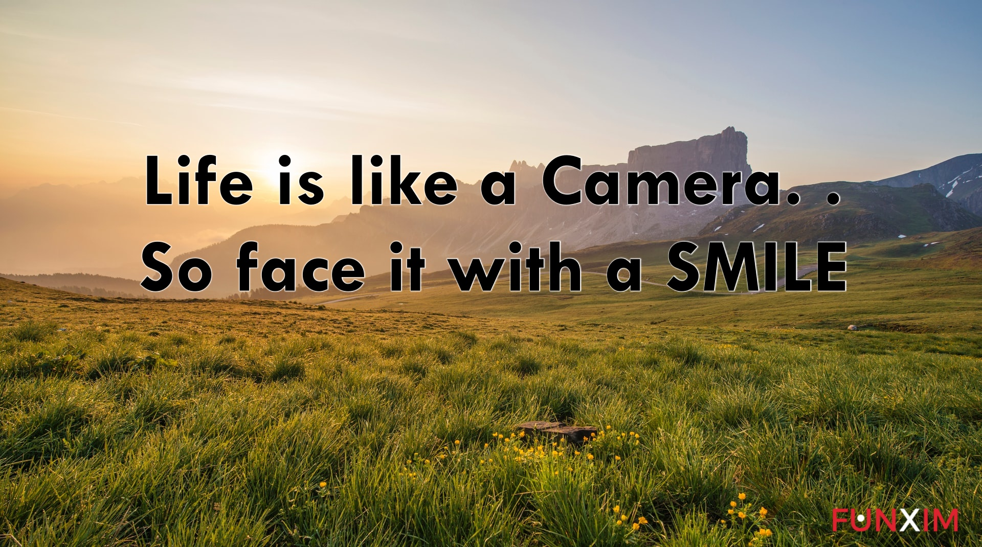 Life is like a camera. . so face it with a SMILE