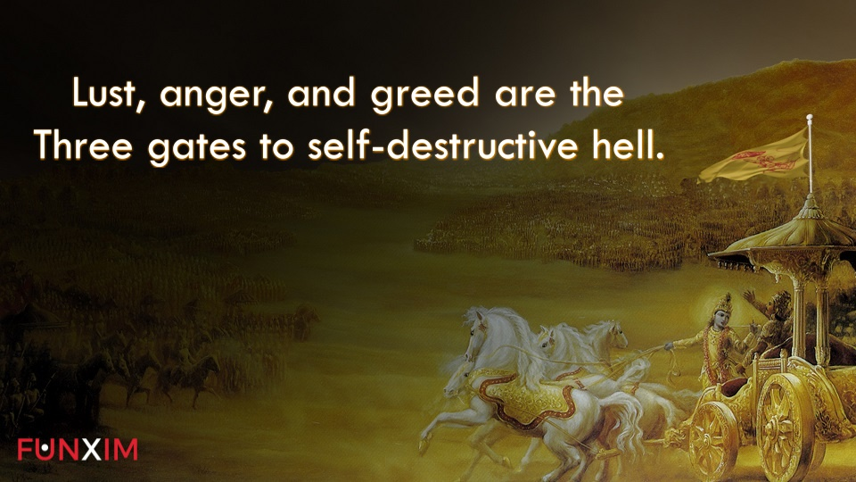 Lust, anger, and greed are the three gates to self-destructive hell.
