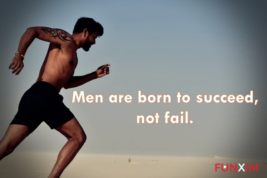 Men-are-born-to-succeed-not-fail.