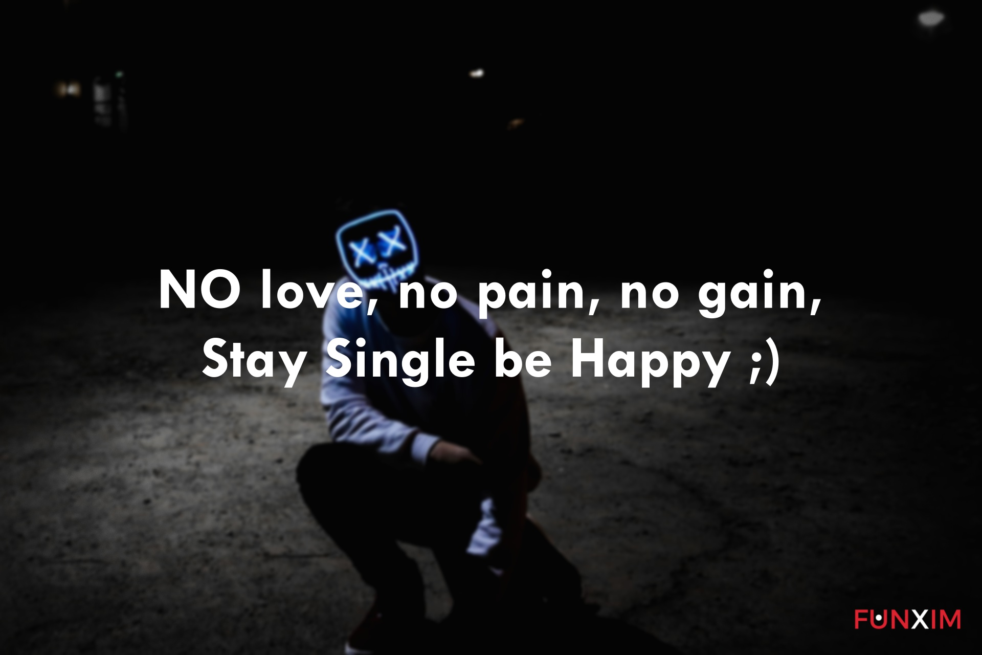NO love, no pain, no gain, stay Single be Happy