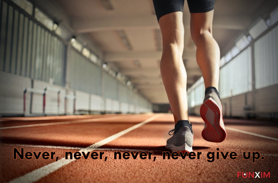 Never, never, never, never give up.