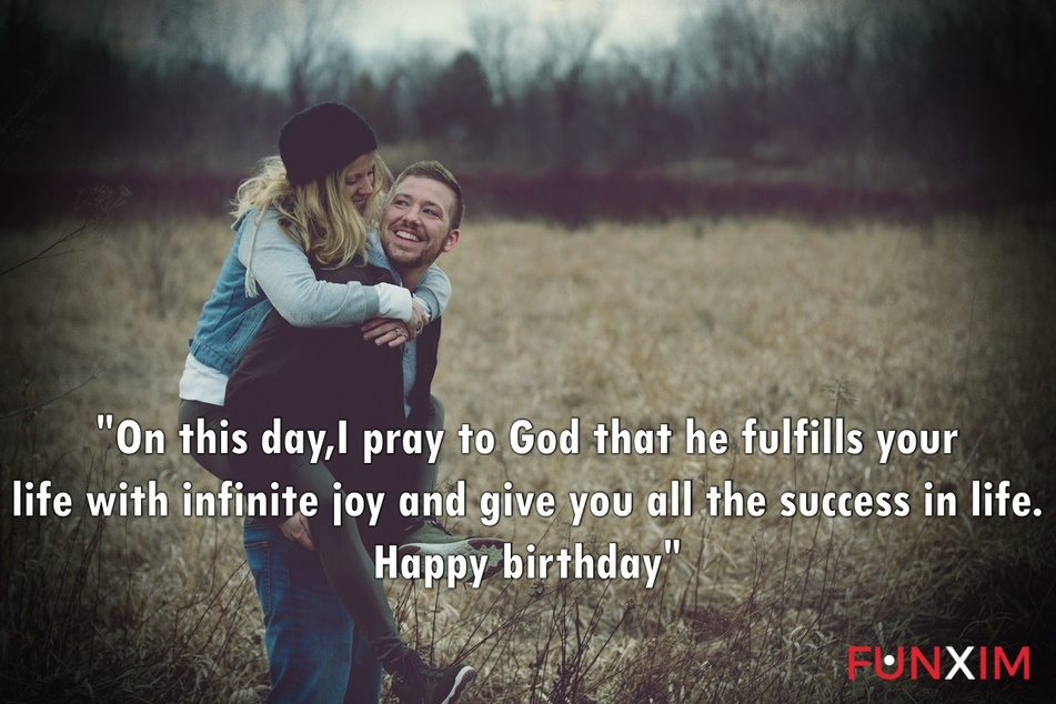On this day, I pray to God that he fulfills your life with infinite joy and give you all the success in life. Happy birthday
