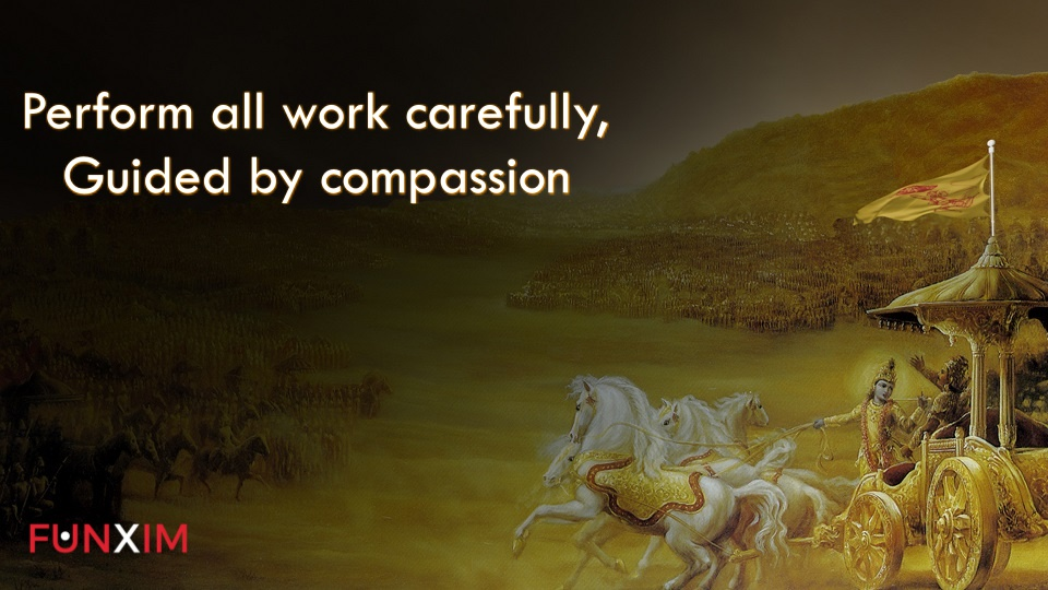 Perform all work carefully, guided by compassion