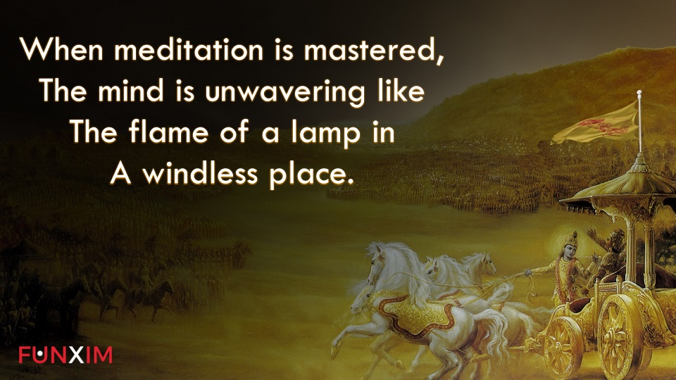 When meditation is mastered, the mind is unwavering like the flame of a lamp in a windless place.