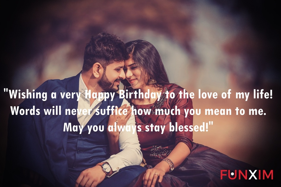 Wishing a very Happy Birthday to the love of my life! Words will never suffice how much you mean to me. May you always stay blessed!
