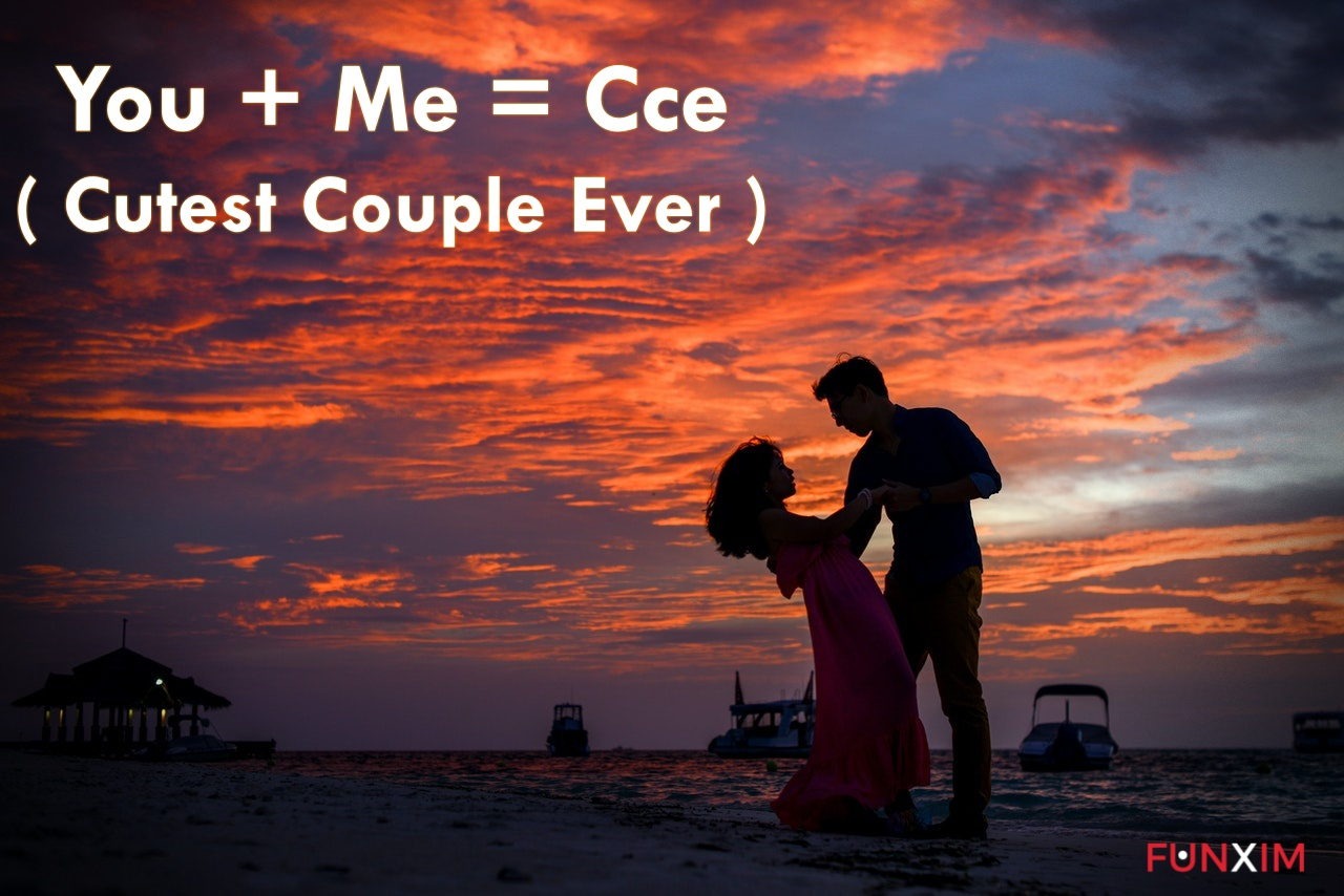 You + Me = Cce ( Cutest Couple Ever )