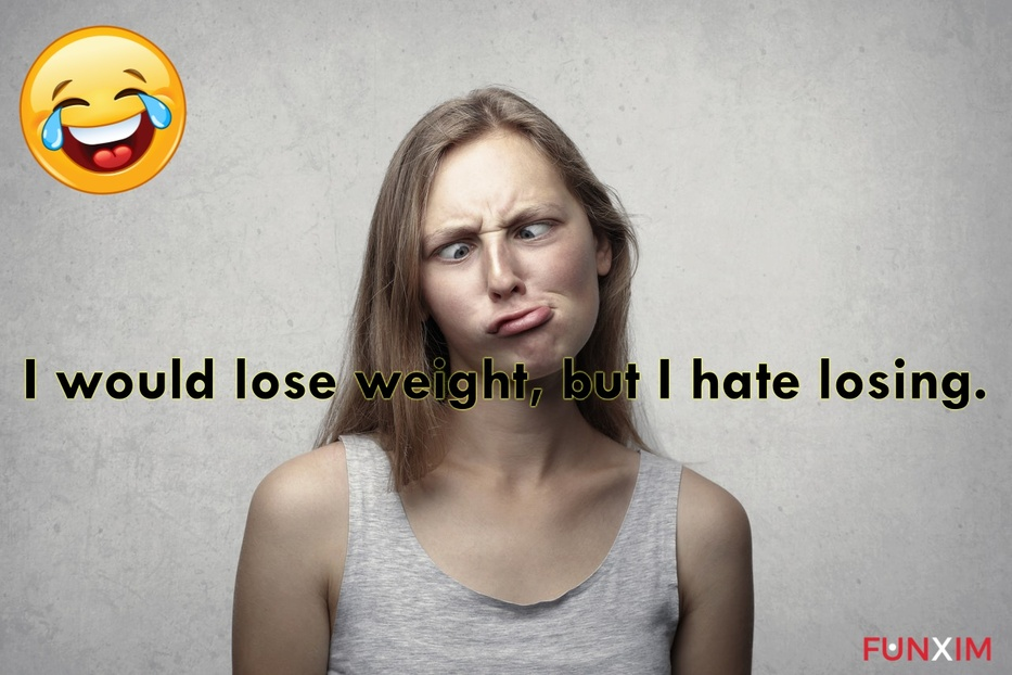 I would lose weight, but I hate losing