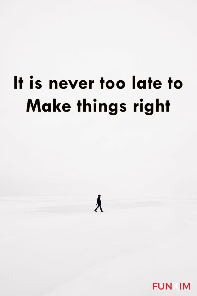 It is never too late to make things right