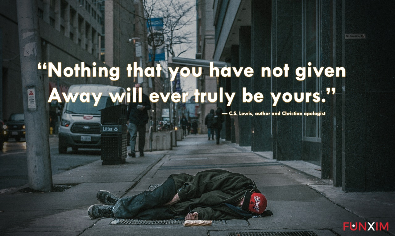 """""""Nothing that you have not given away will ever truly be yours."""" — C.S. Lewis, author and Christian apologist"""