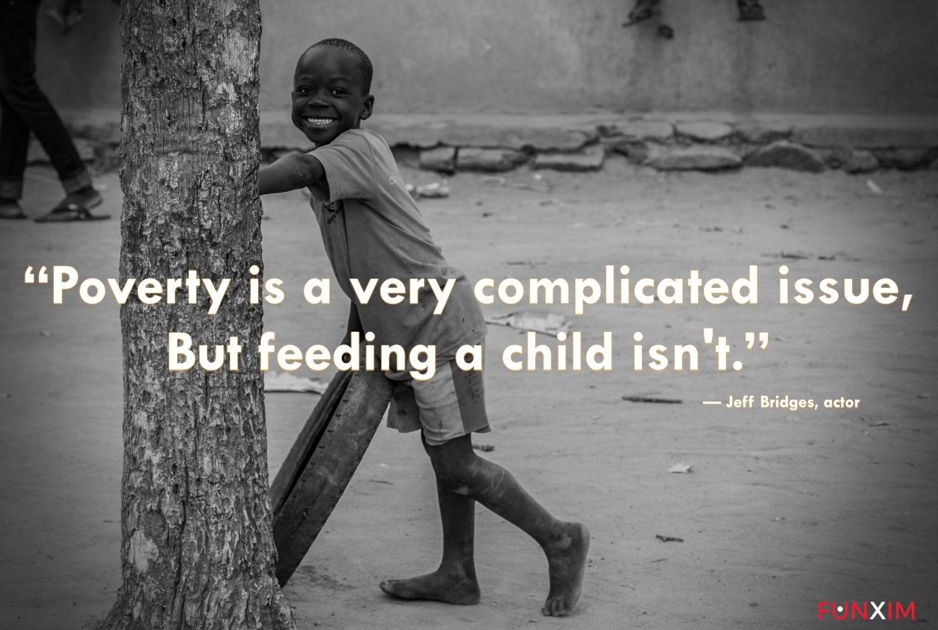 """""""Poverty is a very complicated issue, but feeding a child isn't."""" — Jeff Bridges, actor"""