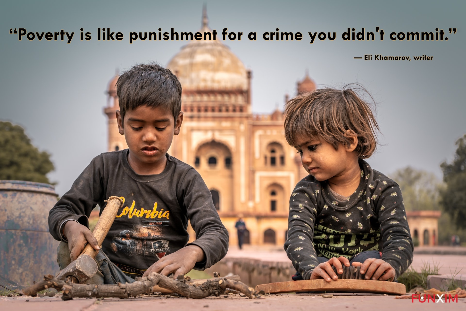 """""""Poverty is like punishment for a crime you didn't commit."""" — Eli Khamarov, writer"""