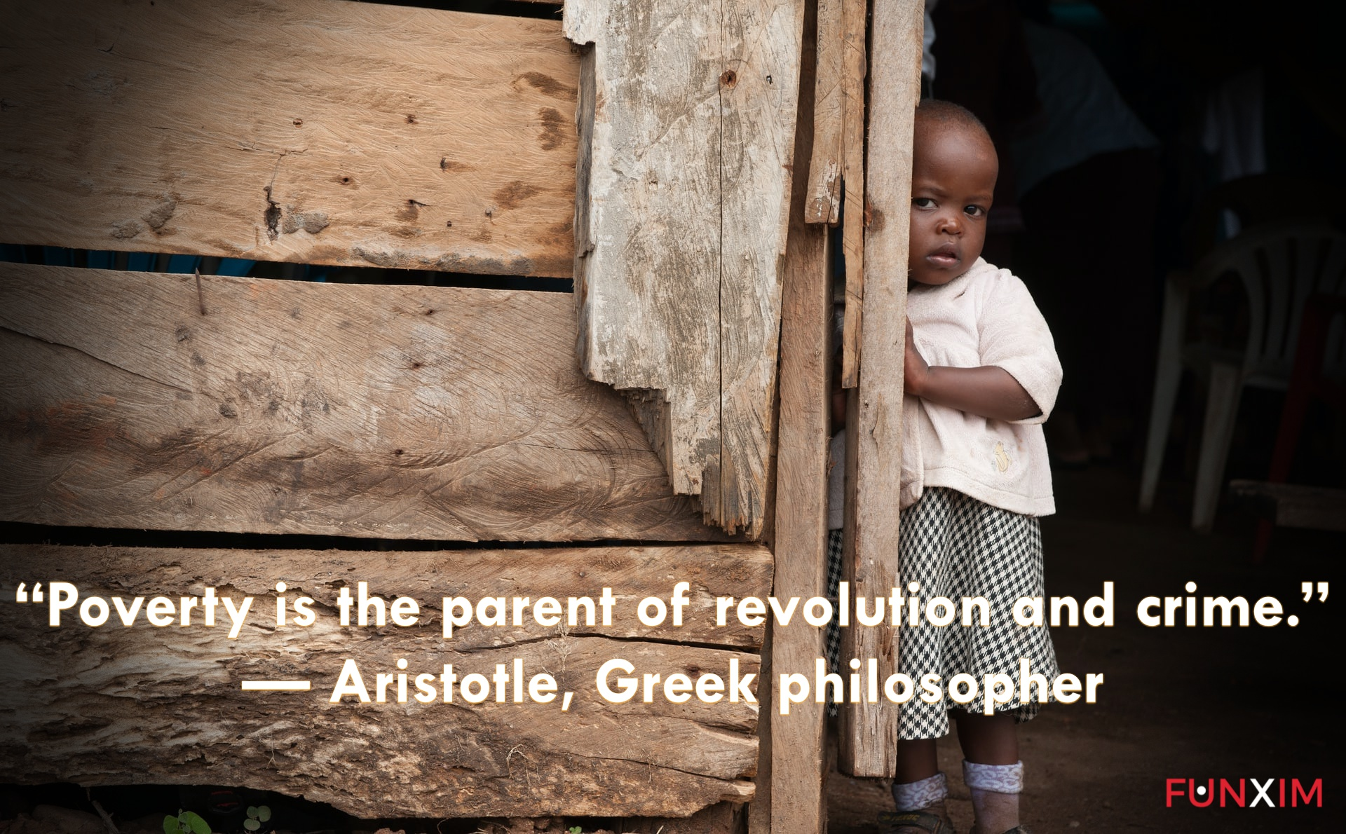 """""""Poverty is the parent of revolution and crime."""" — Aristotle, Greek philosopher"""