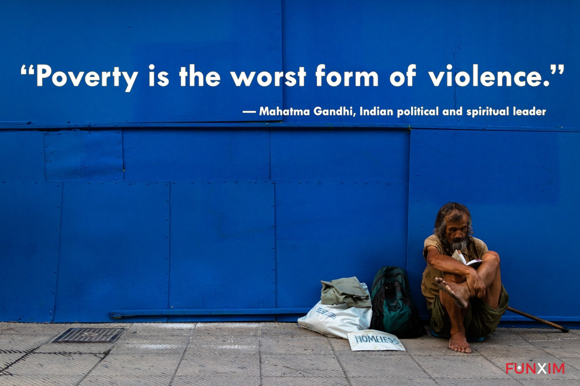 """""""Poverty is the worst form of violence."""" — Mahatma Gandhi, Indian political and spiritual leader"""