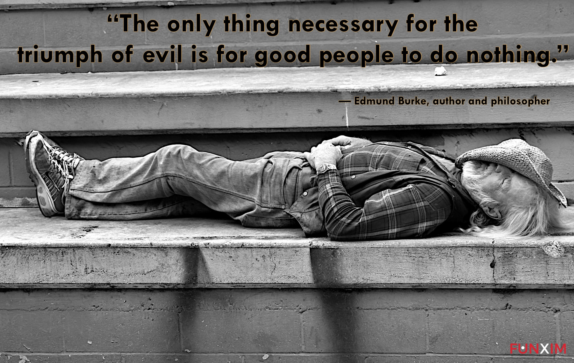 """""""The only thing necessary for the triumph of evil is for good people to do nothing."""" — Edmund Burke, author and philosopher"""
