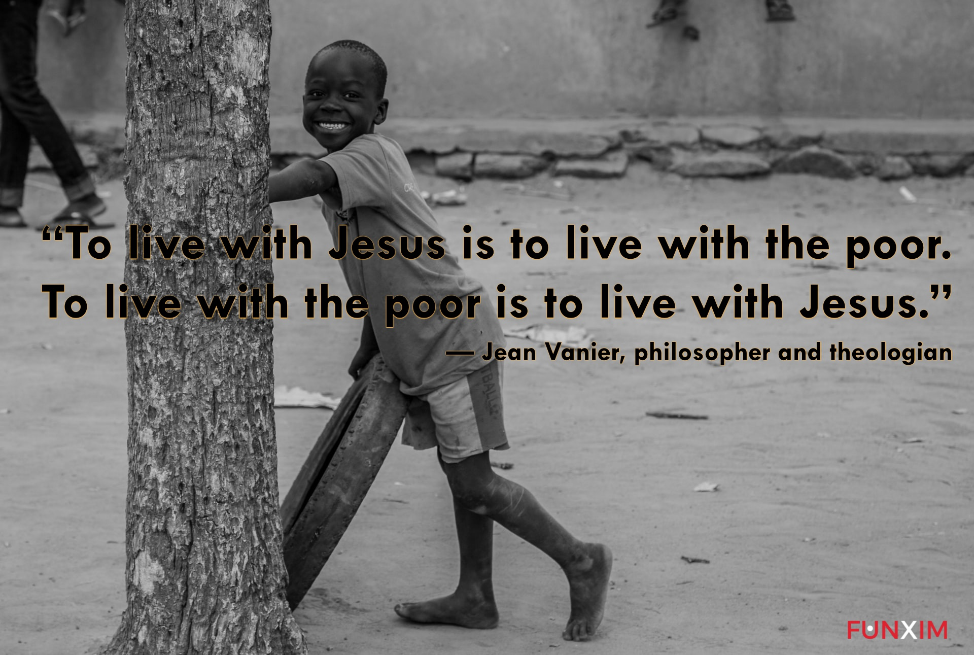 """""""To live with Jesus is to live with the poor. To live with the poor is to live with Jesus."""" — Jean Vanier, philosopher and theologian"""