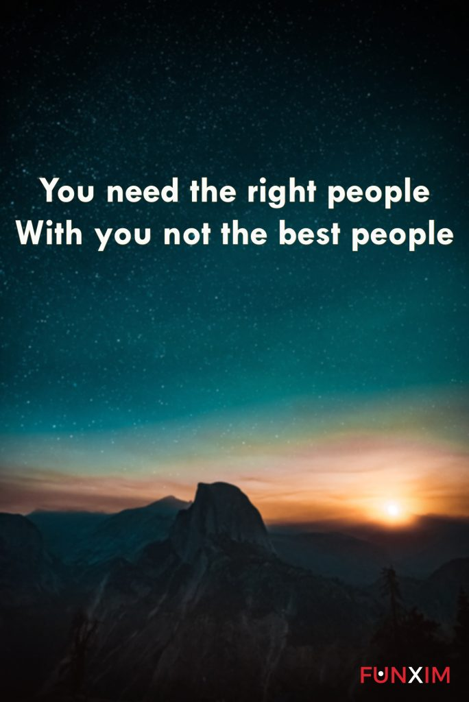 You need the right people with you not the best people